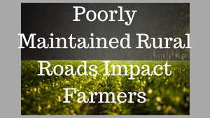 Poorly Maintained Rural Roads Impact Farmers